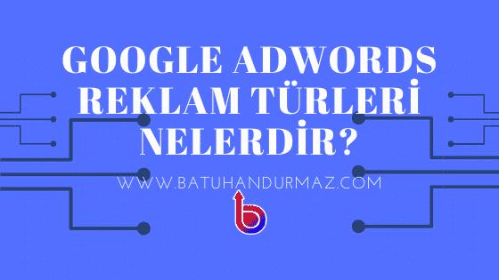 Google Adwords Reklam Türleri