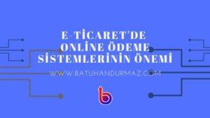 E-Ticaret ve Online Ödeme Sistemleri İlişkisi Nedir?
