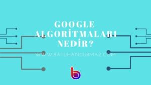 Google Algoritmaları Nedir?