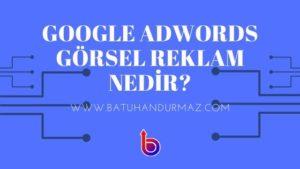 Google Adwords Görsel Reklamlar Nedir?