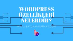 WordPress Özellikleri Nelerdir?