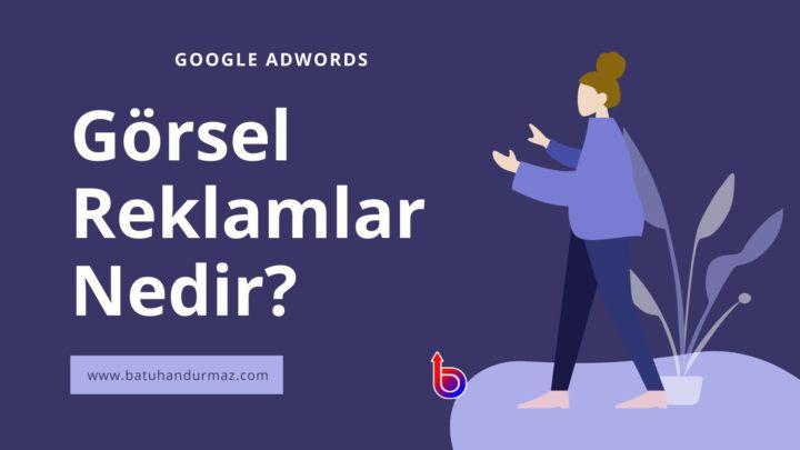 Google Ads Görsel Reklam Nedir?