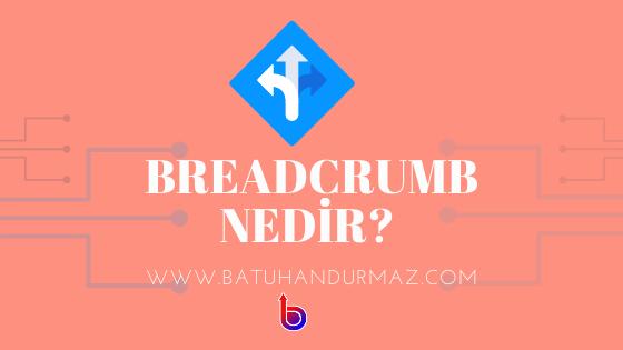 Breadcrumb Nedir? Nasıl Kullanılır?