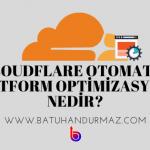 Cloudflare Otomatik Platform Optimizasyonu Nedir? Nasıl Kurulur?
