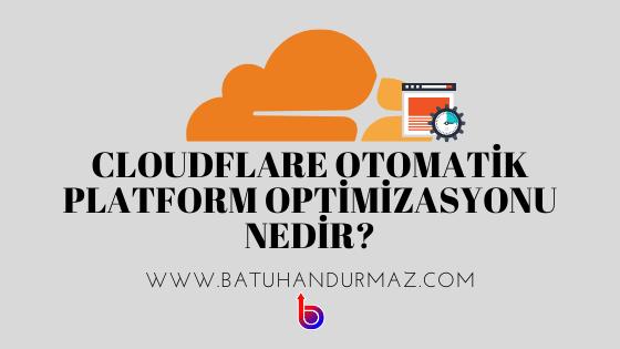 Cloudflare Otomatik Platform Optimizasyonu Nedir?
