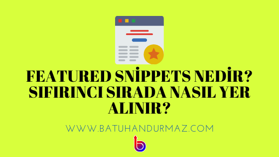 Sıfırınca Sıra(Featured Snippet) Nedir? Featured Snippets Nasıl Yapılır?